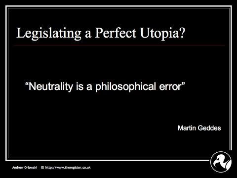 Andrew on Net Neutrality: Slide16 : Geddes - neutrality is an outcome, not an input