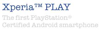 Xperia™ PLAY - The first Playstation® Certified Android smartphone
