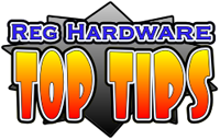 Reg Hardware Top Tips
