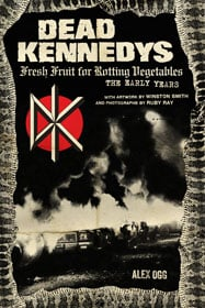 Dead Kennedys: Fresh Fruit for Rotting Vegetables, The Early Years book cover
