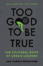 Jan Harold Brunvand - Too Good To Be True, The Colossal Book Of Urban Legends