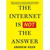 Andrew Keen, The Internet Is Not The Answer book cover