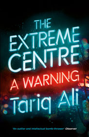 Tariq Ali, The Extreme Centre: A Warning book cover
