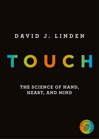 David J. Linden, Touch: The Science of Hand, Heart, and Mind