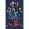 Jessse Armstrong, Love, Sex and Other Foreign Policy Goals book cover