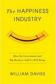 William Davies, The Happiness Industry: How the Government and Big Business Sold Us Well-Being
