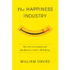 William Davies, The Happiness Industry: How the Government and Big Business Sold Us Well-Being book cover