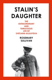 Rosemary Sullivan, Stalin's Daughter: The Extraordinary and Tumultuous Life of Svetlana Alliluyeva book cover
