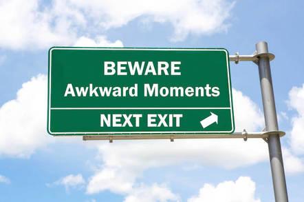 Beware awkward moments next exit