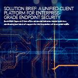 SOLUTION_BRIEF-A_UNIFIED-CLIENT_PLATFORM_FOR_ENTERPRISE-GRADE_ENDPOINT_SECURITY