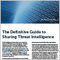 The_Definitive_Guide_to_Sharing_Threat_Intelligence