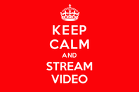 Keep Calm and Stream Video