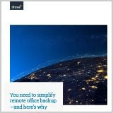 druva_you-need-to-simplify_remote_office_backup
